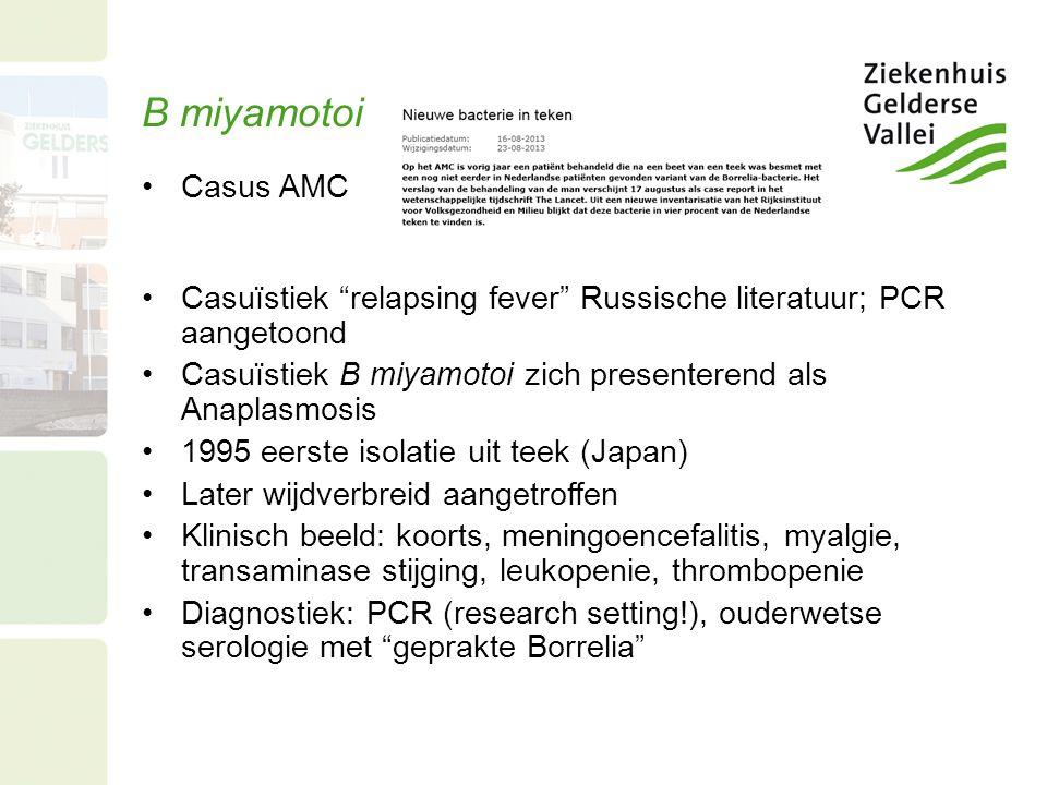 B miyamotoi Casus AMC. Casuïstiek relapsing fever Russische literatuur; PCR aangetoond. Casuïstiek B miyamotoi zich presenterend als Anaplasmosis.
