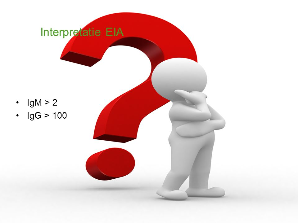 Interpretatie EIA IgM > 2 IgG > 100