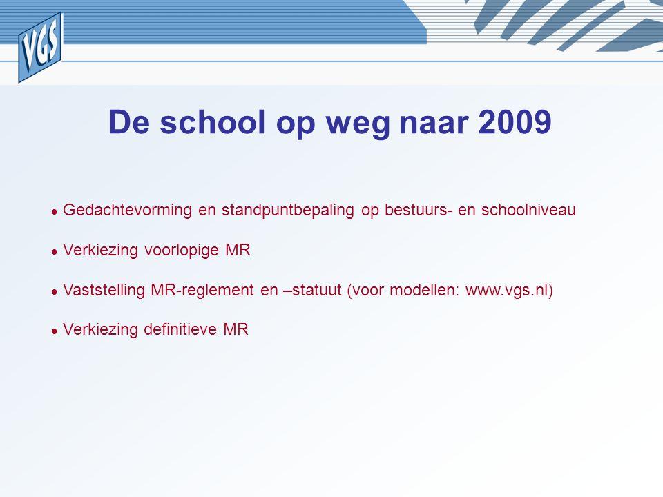De school op weg naar 2009  Gedachtevorming en standpuntbepaling op bestuurs- en schoolniveau.  Verkiezing voorlopige MR.