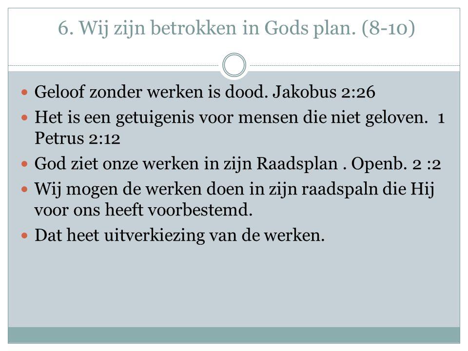 6. Wij zijn betrokken in Gods plan. (8-10)