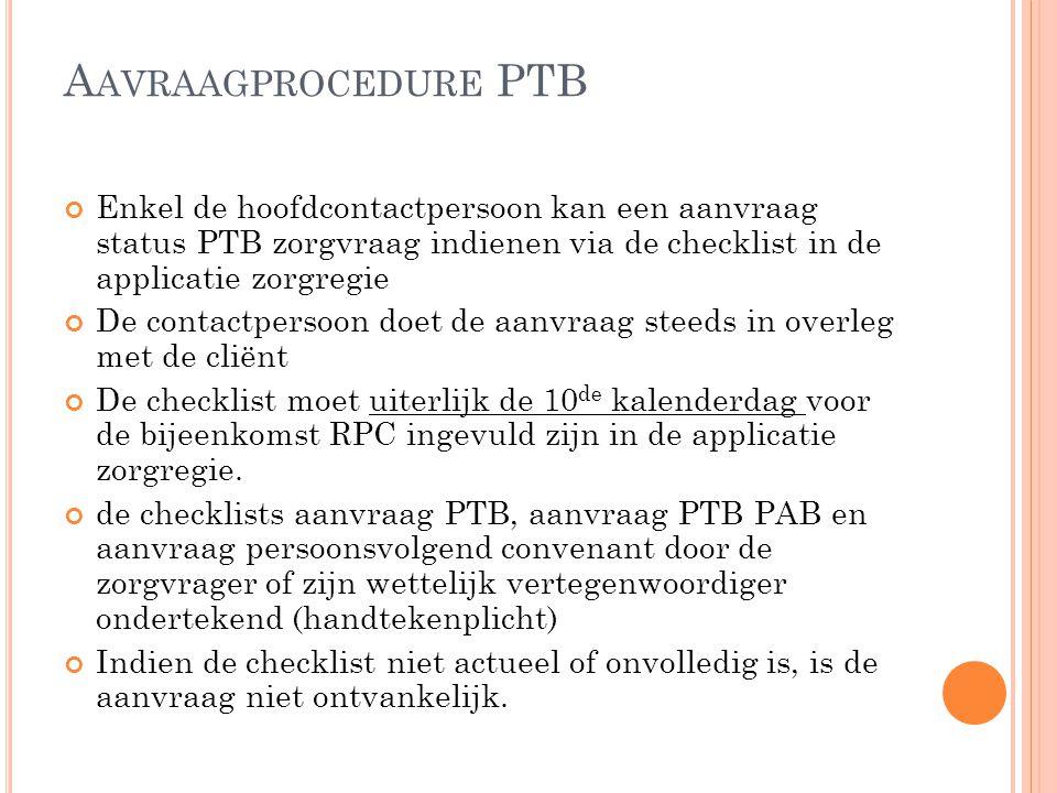 Aavraagprocedure PTB Enkel de hoofdcontactpersoon kan een aanvraag status PTB zorgvraag indienen via de checklist in de applicatie zorgregie.