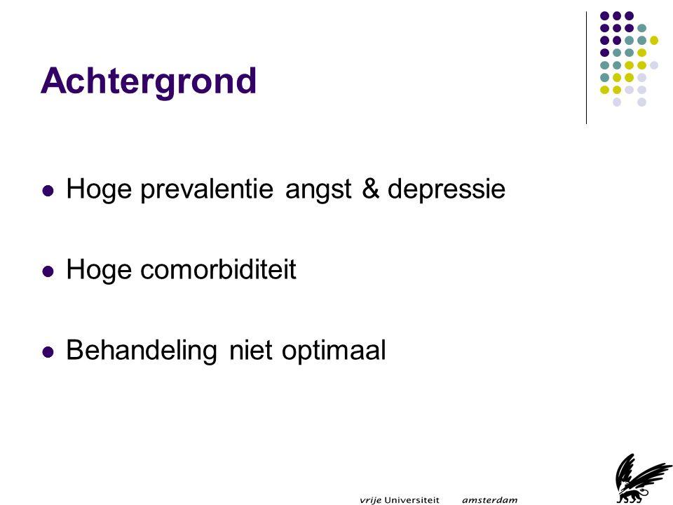 Achtergrond Hoge prevalentie angst & depressie Hoge comorbiditeit