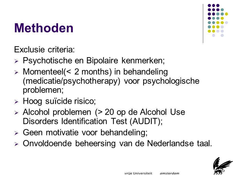 Methoden Exclusie criteria: Psychotische en Bipolaire kenmerken;