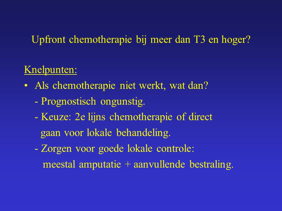 Upfront chemotherapie bij meer dan T3 en hoger