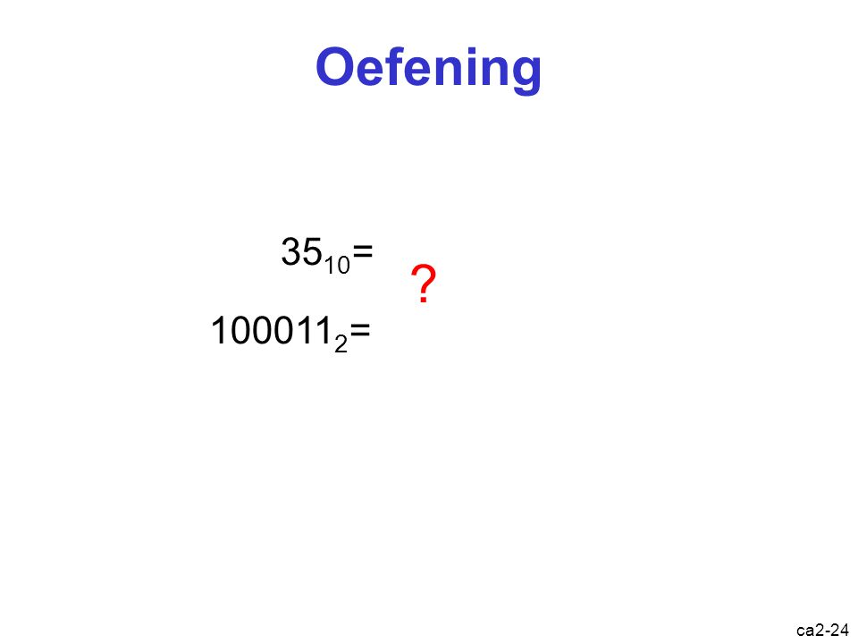 Oefening 3510= 1000112= Probeer als oefening deze getalomzettingen!