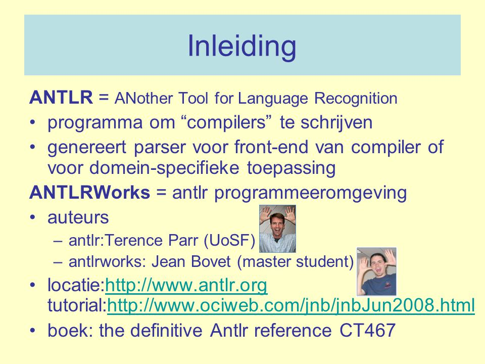 Inleiding ANTLR = ANother Tool for Language Recognition