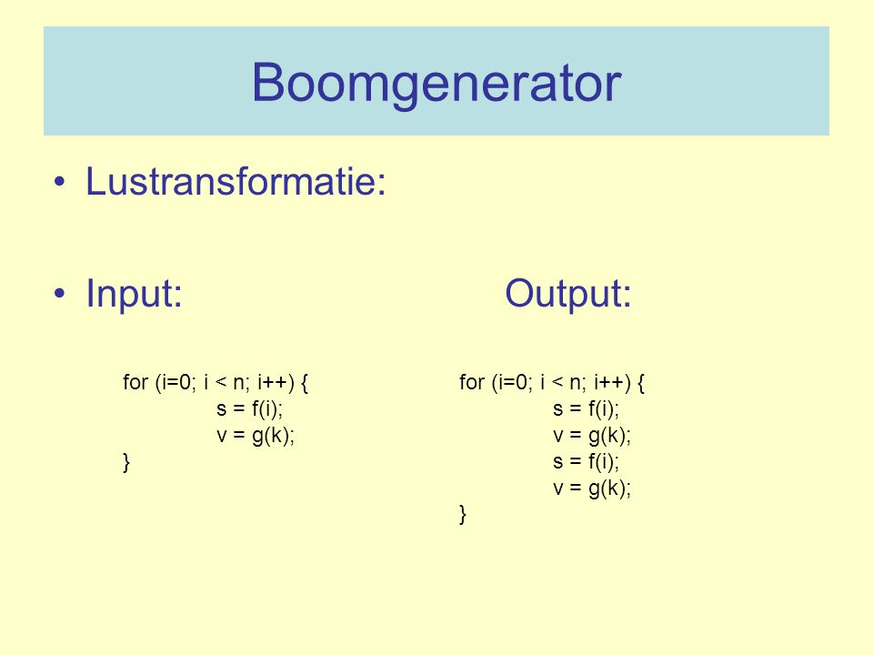 Boomgenerator Lustransformatie: Input: Output: