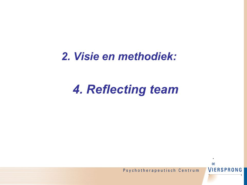 2. Visie en methodiek: 4. Reflecting team