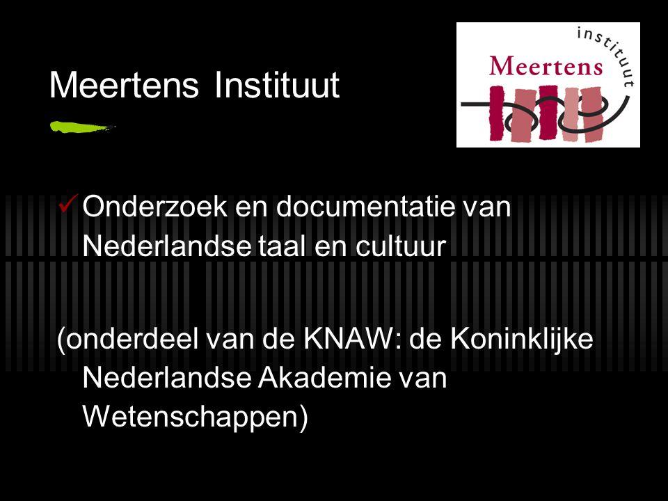 Meertens Instituut Onderzoek en documentatie van Nederlandse taal en cultuur.