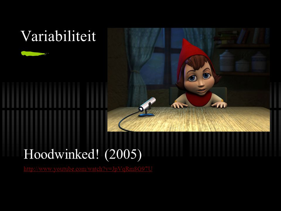 Variabiliteit Hoodwinked! (2005)