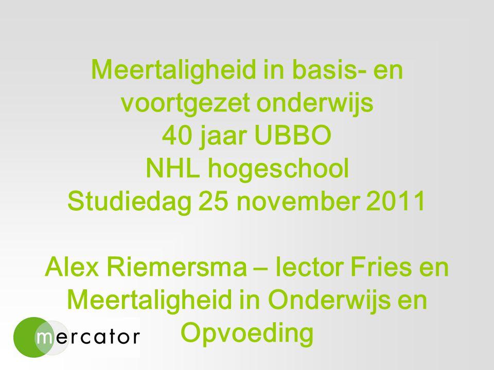 Meertaligheid in basis- en voortgezet onderwijs 40 jaar UBBO NHL hogeschool Studiedag 25 november 2011 Alex Riemersma – lector Fries en Meertaligheid in Onderwijs en Opvoeding