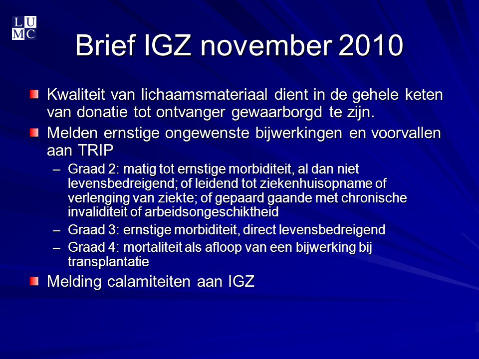 Brief IGZ november 2010 Kwaliteit van lichaamsmateriaal dient in de gehele keten van donatie tot ontvanger gewaarborgd te zijn.