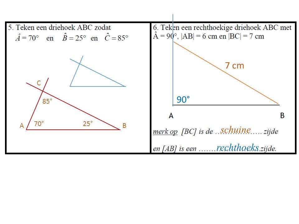 90° 7 cm 70° 25° 85° C A B schuine rechthoeks