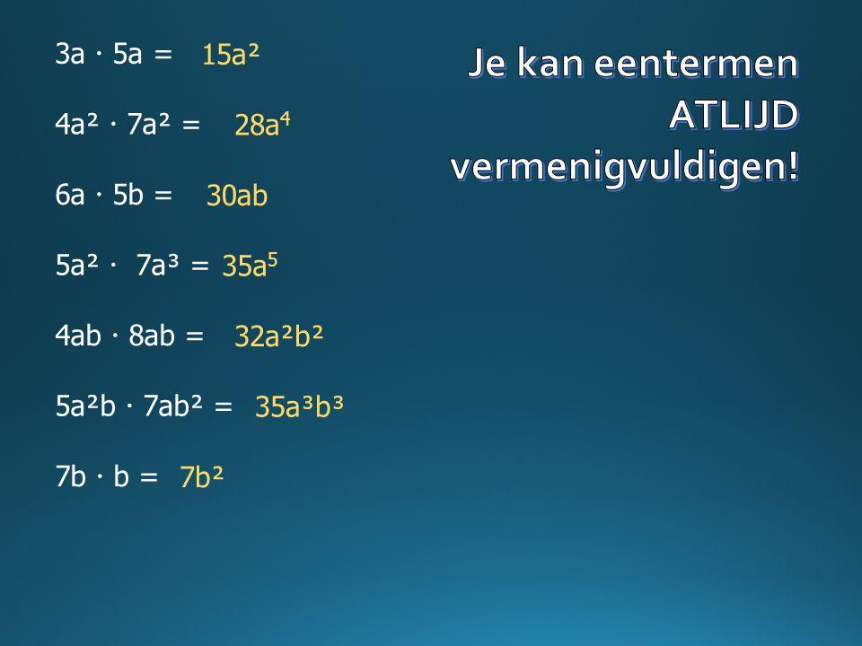 Je kan eentermen ATLIJD vermenigvuldigen! 3a  5a = 15a² 4a²  7a² =