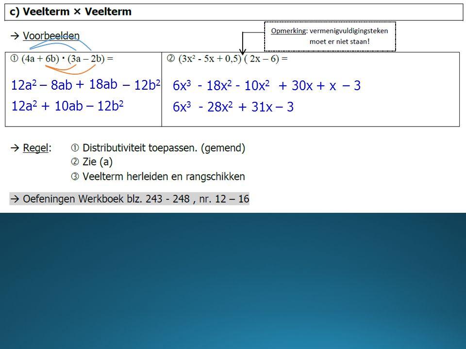 12a2 – 8ab + 18ab – 12b2 6x3 - 18x2 - 10x2 + 30x + x – 3 12a2 + 10ab – 12b2 6x3 - 28x2 + 31x – 3