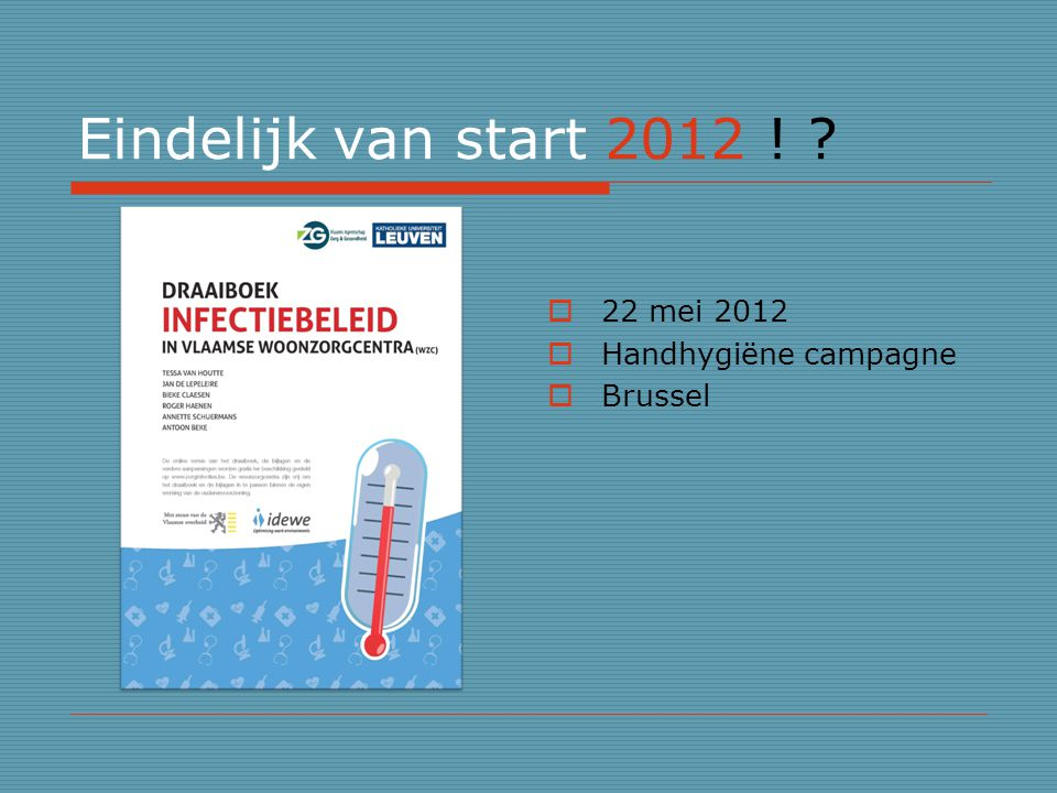 Eindelijk van start 2012 ! 22 mei 2012 Handhygiëne campagne Brussel