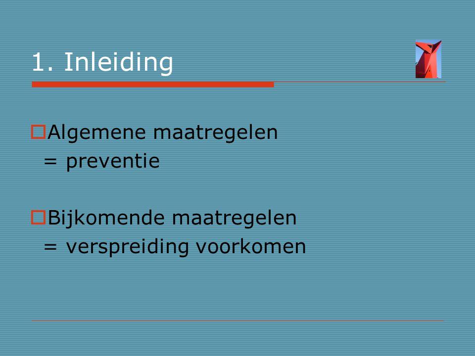 1. Inleiding Algemene maatregelen = preventie Bijkomende maatregelen