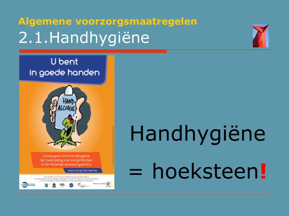 Algemene voorzorgsmaatregelen 2.1.Handhygiëne