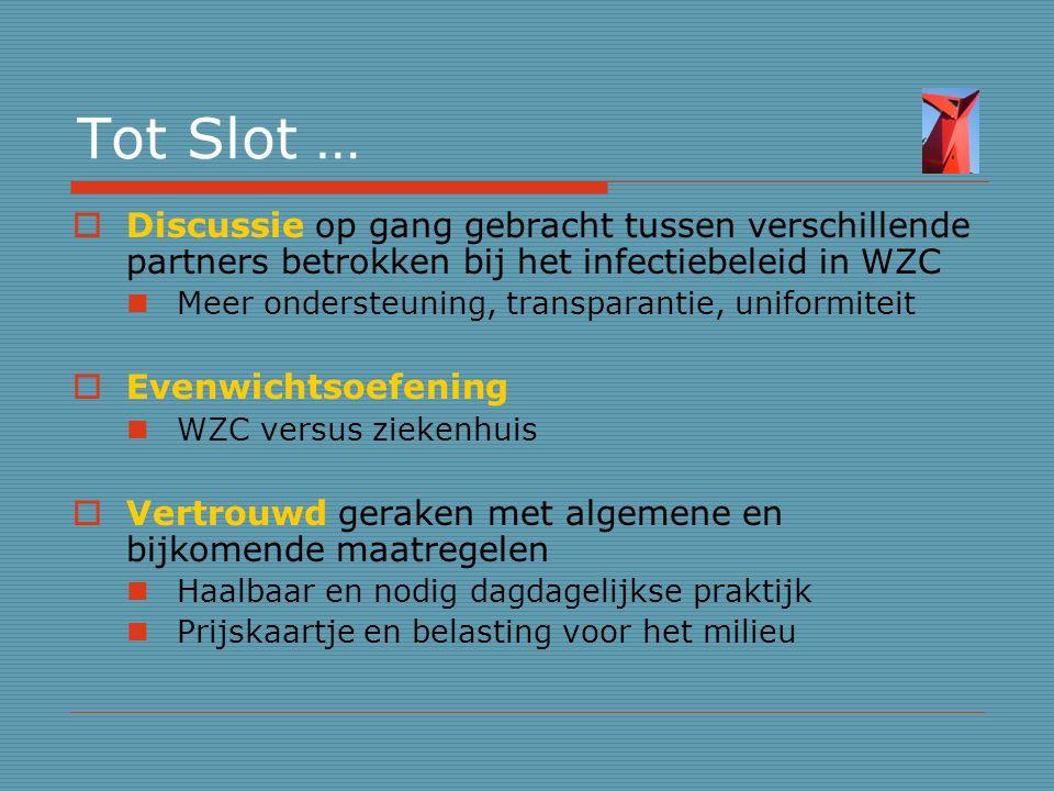 Tot Slot … Discussie op gang gebracht tussen verschillende partners betrokken bij het infectiebeleid in WZC.