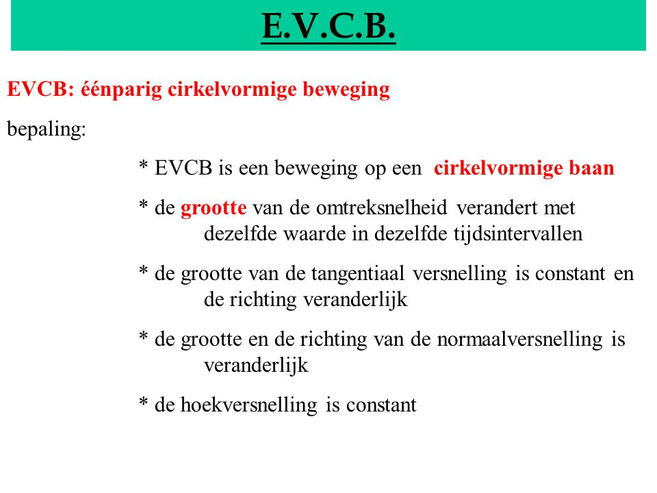 E.V.C.B. EVCB: éénparig cirkelvormige beweging EVCB bepaling: