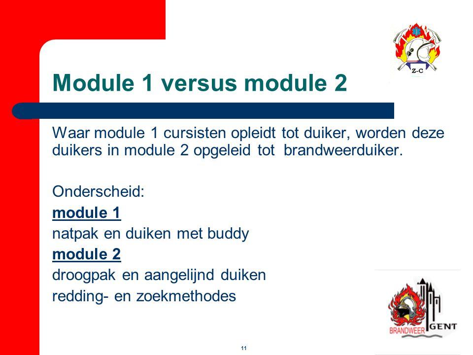 Module 1 versus module 2 Waar module 1 cursisten opleidt tot duiker, worden deze duikers in module 2 opgeleid tot brandweerduiker.