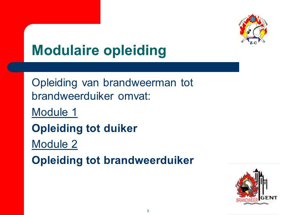 Modulaire opleiding Opleiding van brandweerman tot brandweerduiker omvat: Module 1. Opleiding tot duiker.