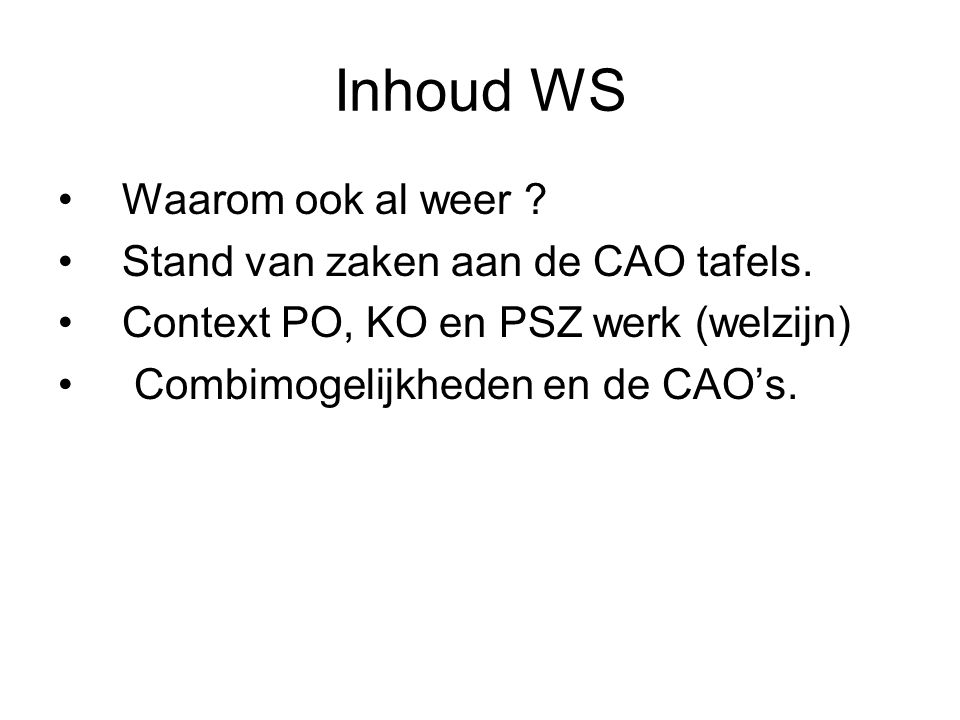 Inhoud WS Waarom ook al weer Stand van zaken aan de CAO tafels.