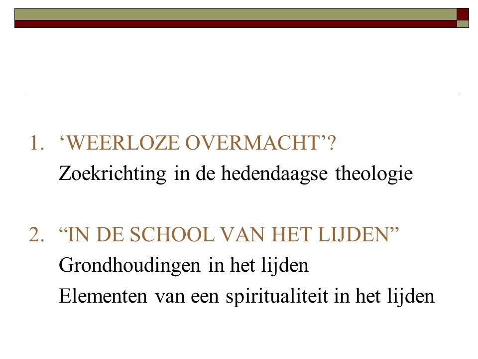 1. 'WEERLOZE OVERMACHT' Zoekrichting in de hedendaagse theologie. 2. IN DE SCHOOL VAN HET LIJDEN