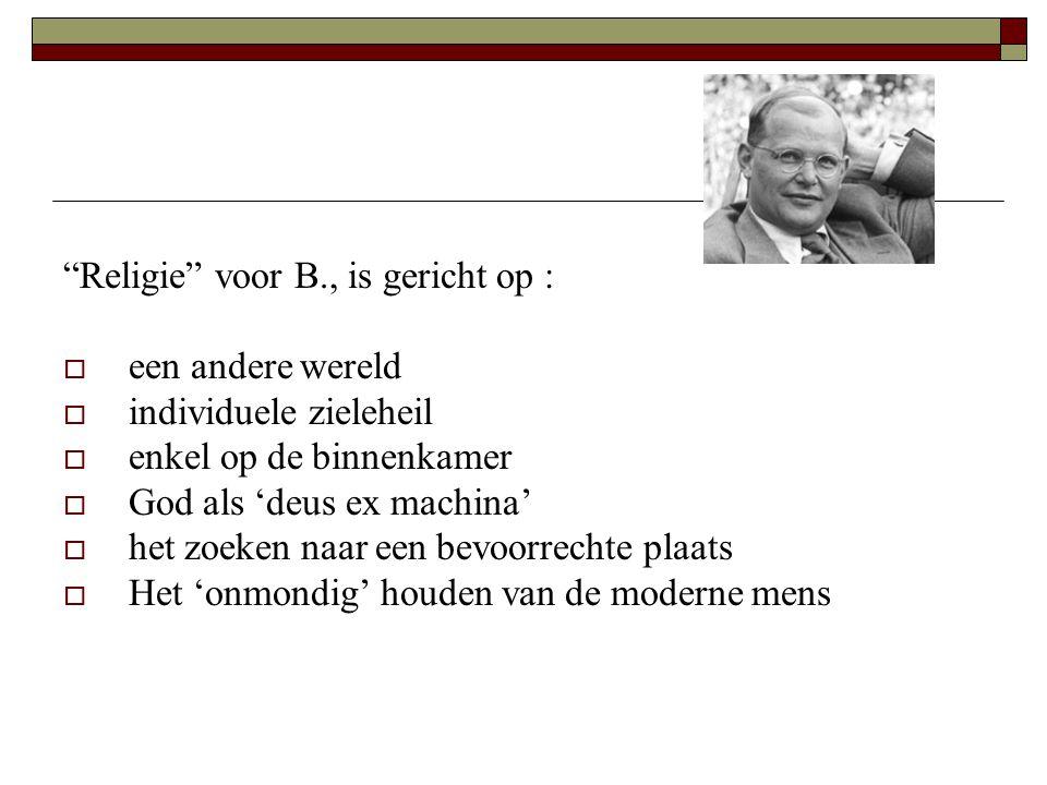 Religie voor B., is gericht op :
