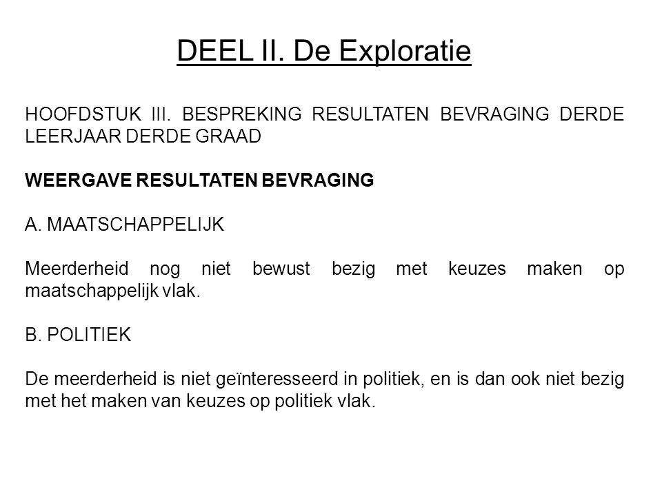 DEEL II. De Exploratie HOOFDSTUK III. BESPREKING RESULTATEN BEVRAGING DERDE LEERJAAR DERDE GRAAD. WEERGAVE RESULTATEN BEVRAGING.