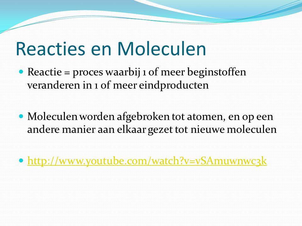 Reacties en Moleculen Reactie = proces waarbij 1 of meer beginstoffen veranderen in 1 of meer eindproducten.