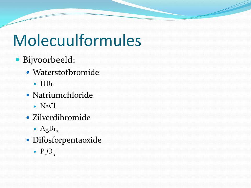 Molecuulformules Bijvoorbeeld: Waterstofbromide Natriumchloride
