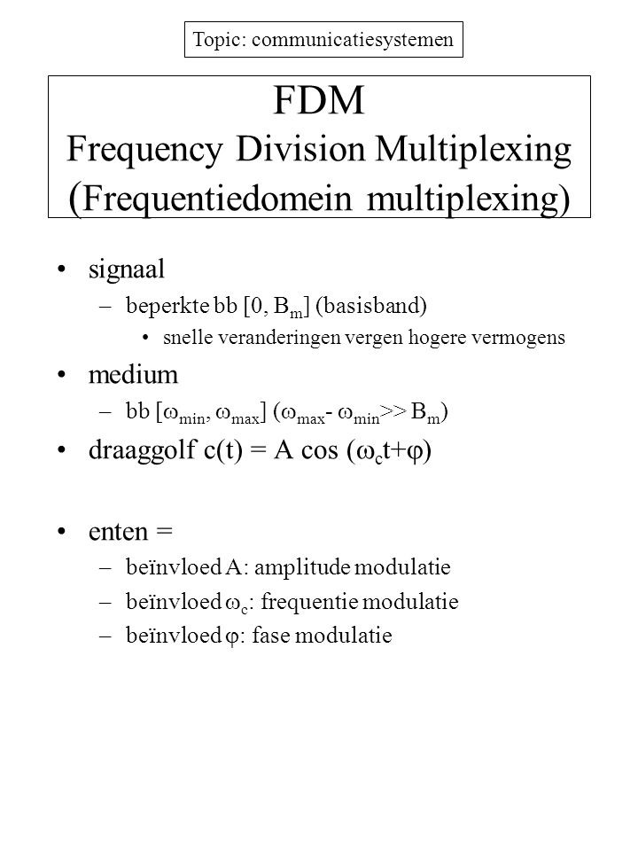 FDM Frequency Division Multiplexing (Frequentiedomein multiplexing)