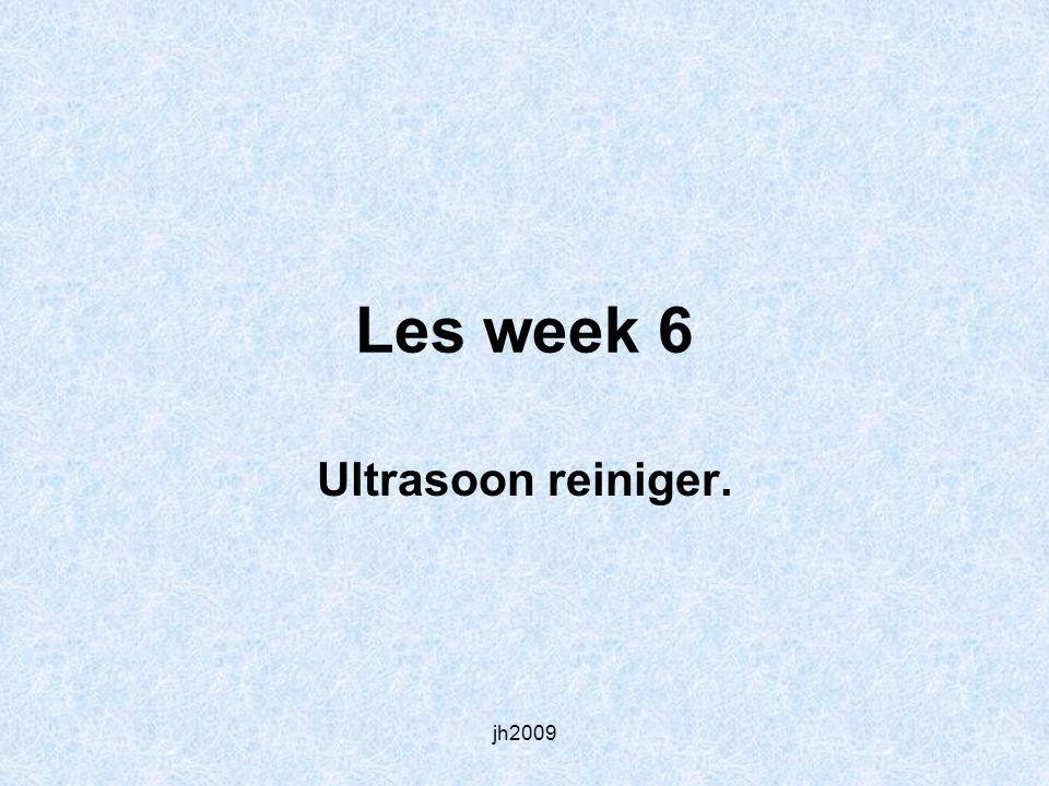 Les week 6 Ultrasoon reiniger. jh2009