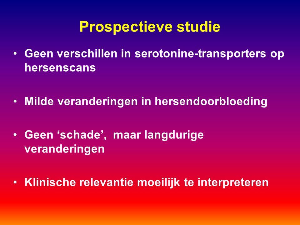 Prospectieve studie Geen verschillen in serotonine-transporters op hersenscans. Milde veranderingen in hersendoorbloeding.