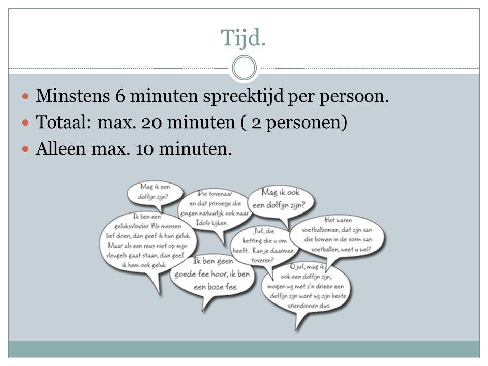 Tijd. Minstens 6 minuten spreektijd per persoon.