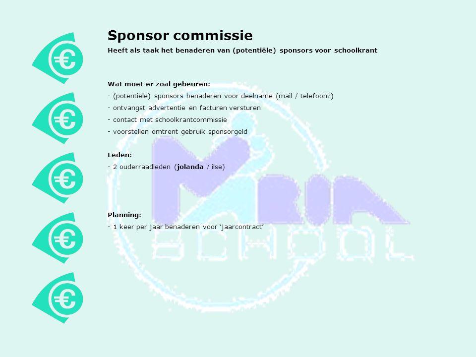Sponsor commissie Heeft als taak het benaderen van (potentiële) sponsors voor schoolkrant. Wat moet er zoal gebeuren: