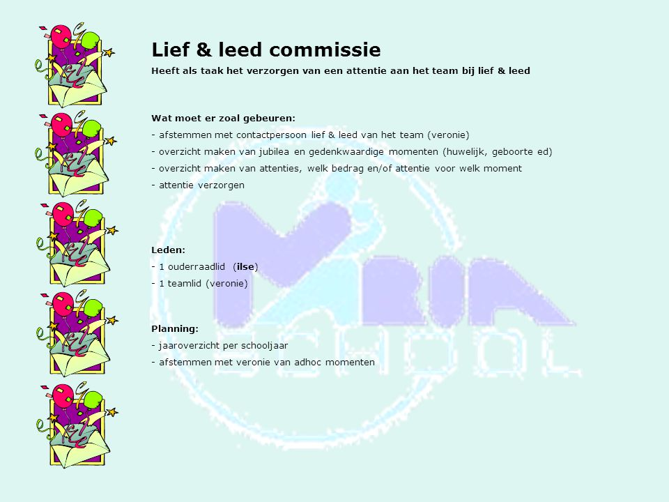 Lief & leed commissie Heeft als taak het verzorgen van een attentie aan het team bij lief & leed. Wat moet er zoal gebeuren: