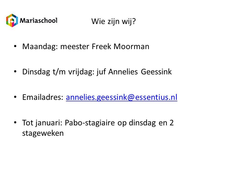 Wie zijn wij Maandag: meester Freek Moorman. Dinsdag t/m vrijdag: juf Annelies Geessink. Emailadres: annelies.geessink@essentius.nl.