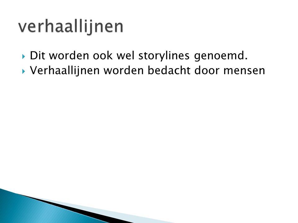 verhaallijnen Dit worden ook wel storylines genoemd.