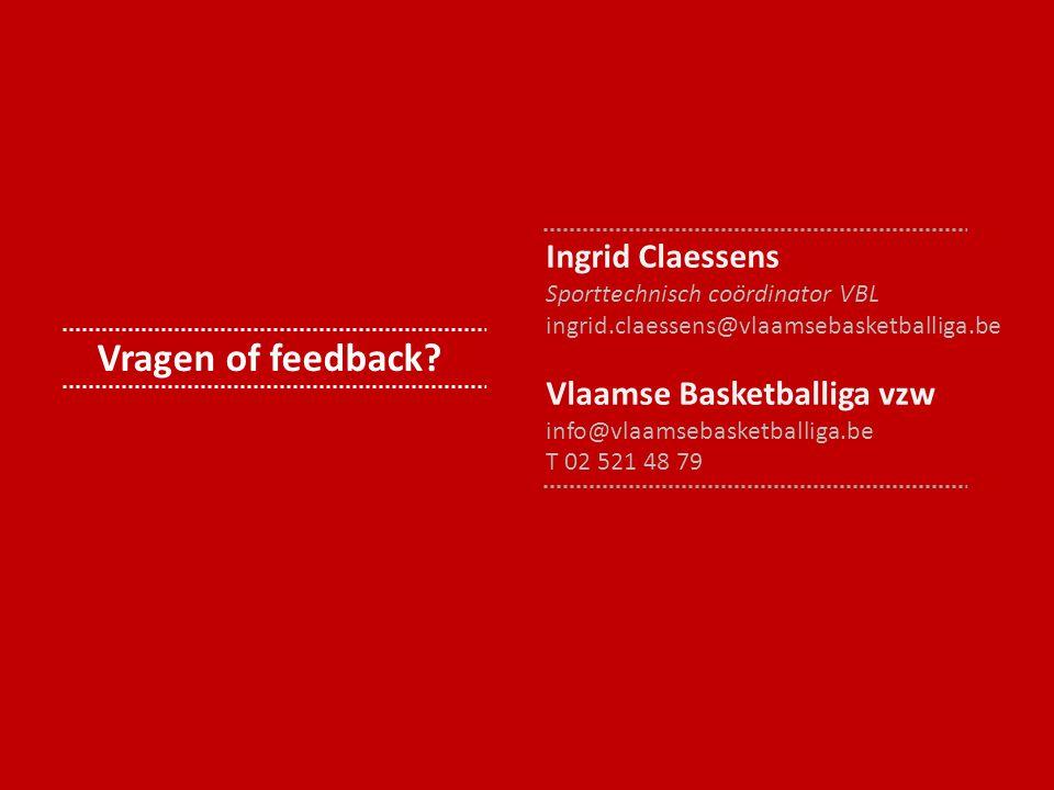 Vragen of feedback Ingrid Claessens Vlaamse Basketballiga vzw