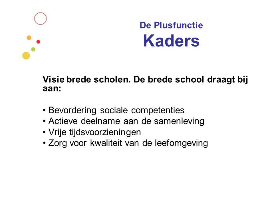 De Plusfunctie Kaders Visie brede scholen. De brede school draagt bij aan: Bevordering sociale competenties.