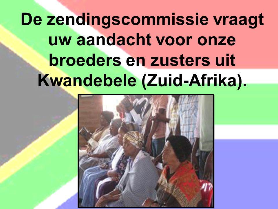 01/19/13 De zendingscommissie vraagt uw aandacht voor onze broeders en zusters uit Kwandebele (Zuid-Afrika).