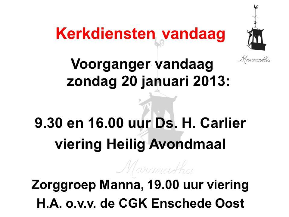 Kerkdiensten vandaag 9.30 en 16.00 uur Ds. H. Carlier