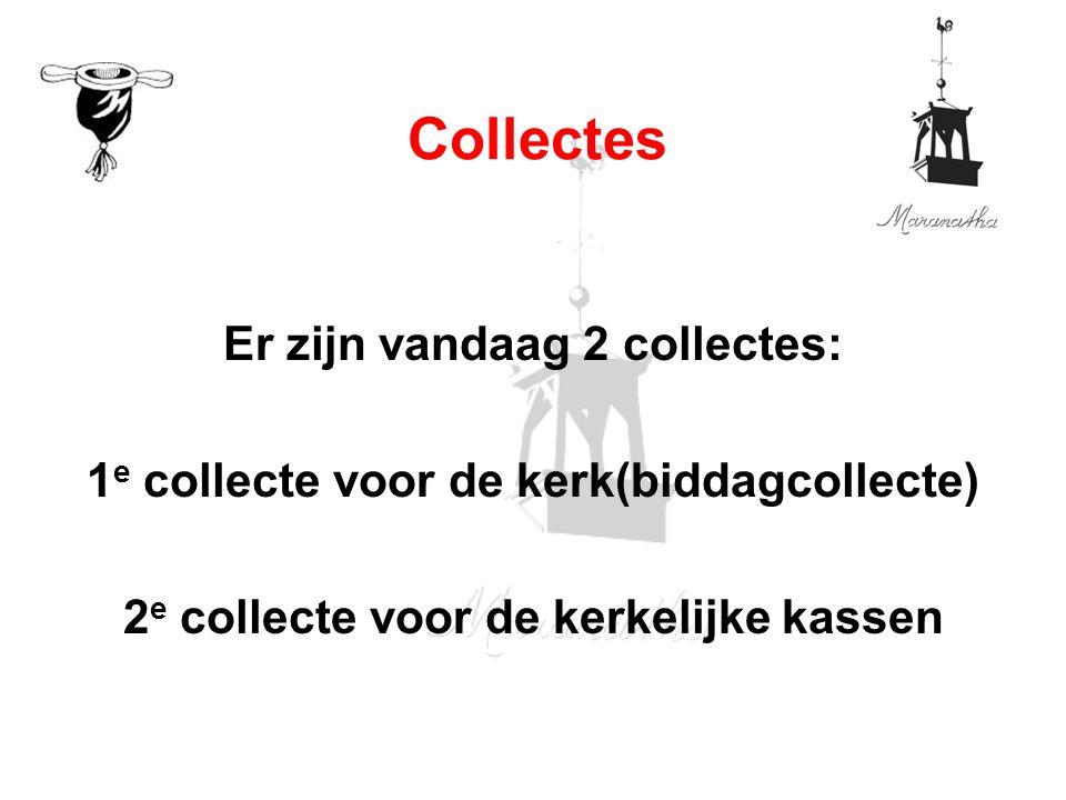 Collectes Er zijn vandaag 2 collectes: