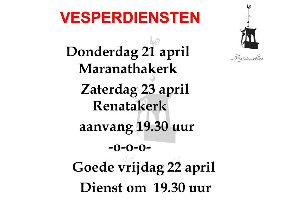 Donderdag 21 april Maranathakerk Zaterdag 23 april Renatakerk