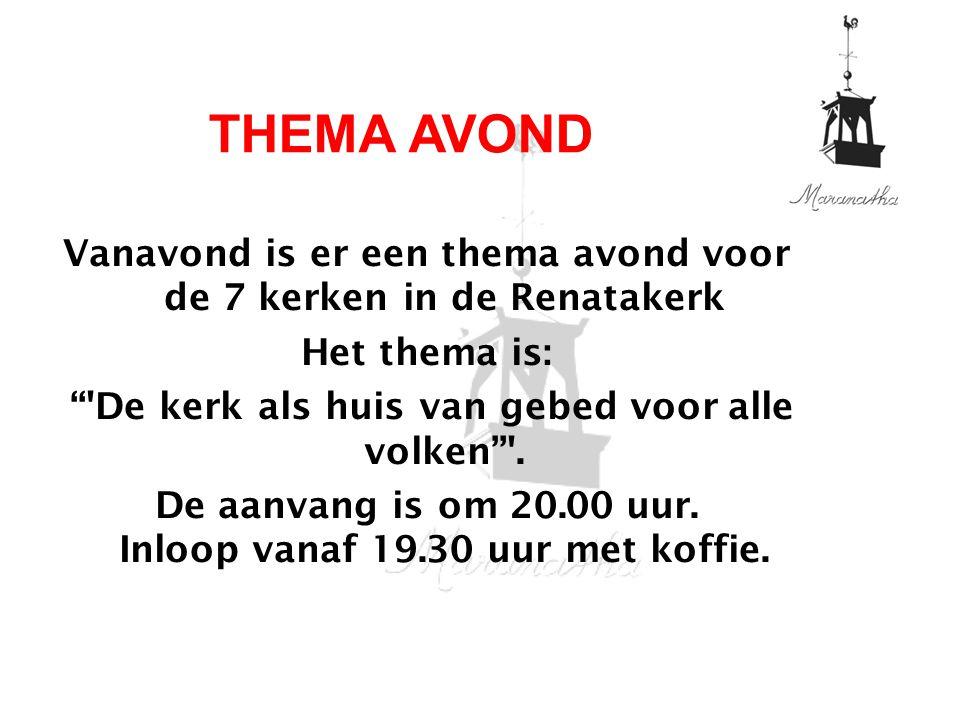 17-04-11 04/17/11. THEMA AVOND. Vanavond is er een thema avond voor de 7 kerken in de Renatakerk.