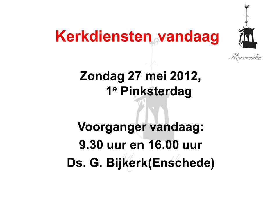 Zondag 27 mei 2012, 1e Pinksterdag Ds. G. Bijkerk(Enschede)