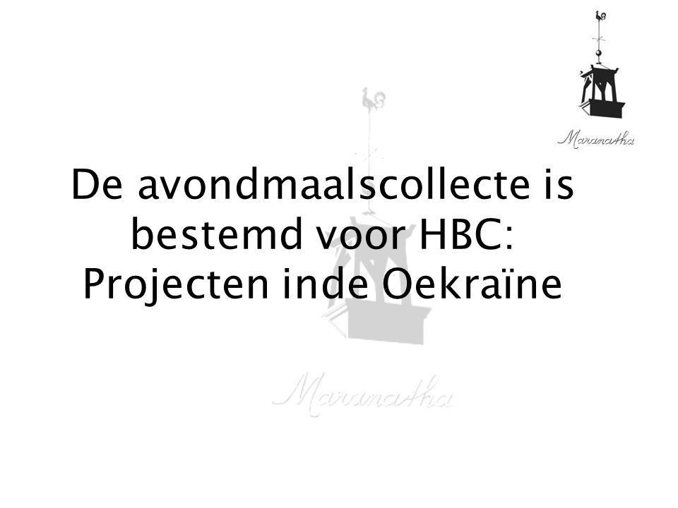 De avondmaalscollecte is bestemd voor HBC: Projecten inde Oekraïne