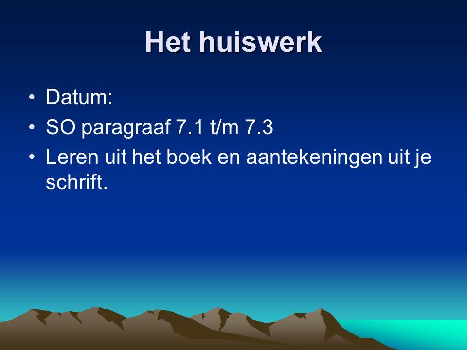 Het huiswerk Datum: SO paragraaf 7.1 t/m 7.3